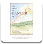 The Death of CANCER by Dr. Harold W. Manner P.HD.